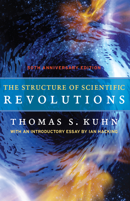 The Structure of Scientific Revolutions By: Thomas S. Kuhn