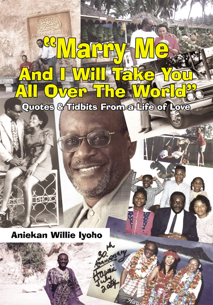"""Marry Me And I Will Take You All Over The World"" By: Aniekan Willie Iyoho"