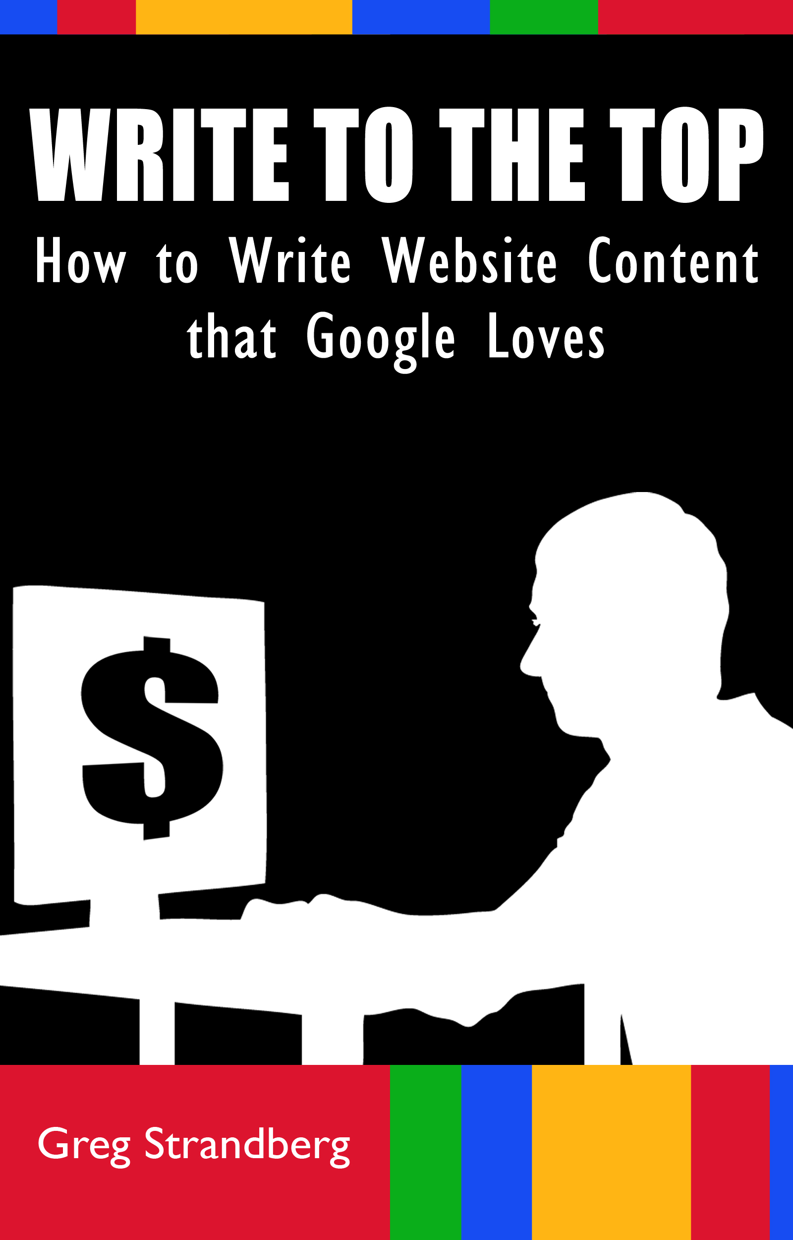 Write to the Top: How to Write Website Content that Google Loves