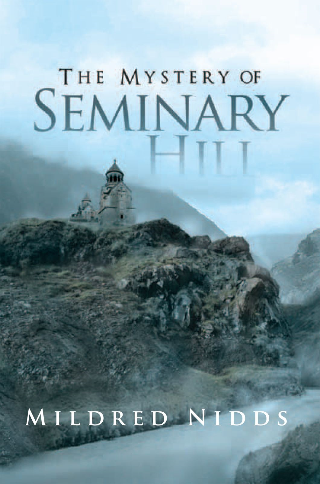 The Mystery of Seminary  Hill By: Mildred Nidds