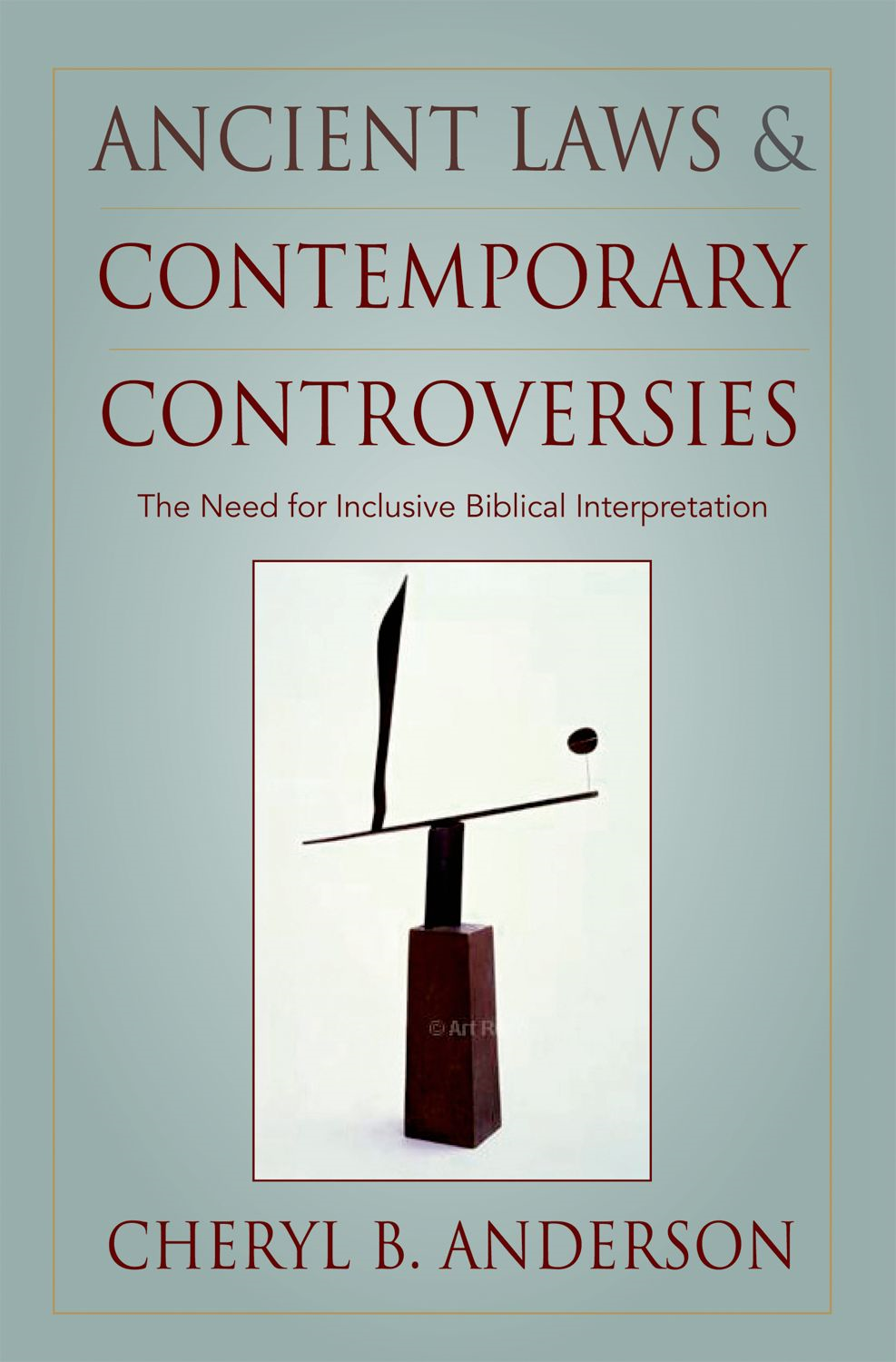 Ancient Laws and Contemporary Controversies: The Need for Inclusive Biblical Interpretation
