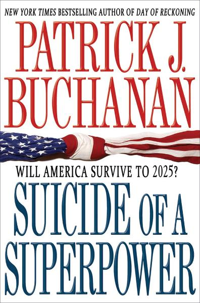 Suicide of a Superpower By: Patrick J. Buchanan