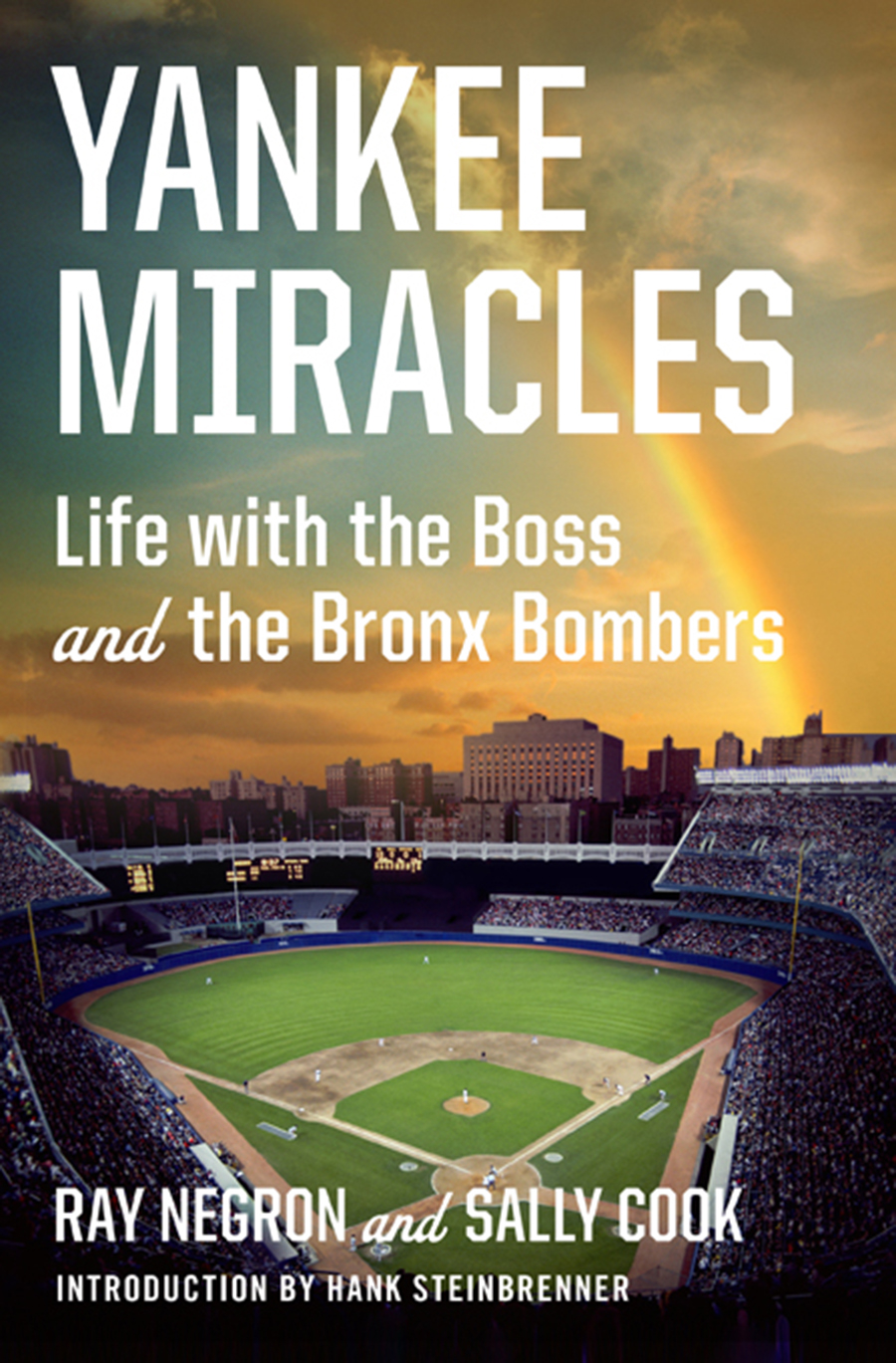 Yankee Miracles: Life with the Boss and the Bronx Bombers By: Ray Negron,Sally Cook