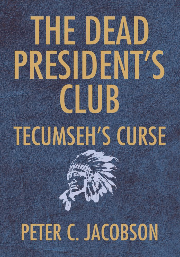 The Dead President's Club: Tecumseh's Curse By: Peter C. Jacobson