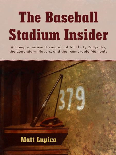The Baseball Stadium Insider By: Matt Lupica