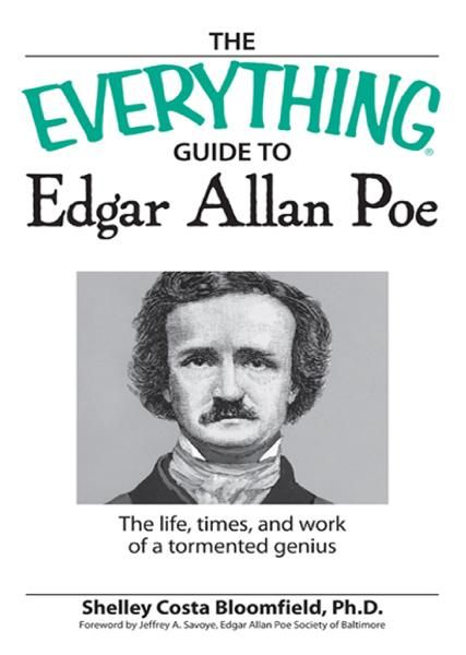 Everything Guide to Edgar Allan Poe Book: The life, times, and work of a tormented genius By: Shelley Costa Bloomfield