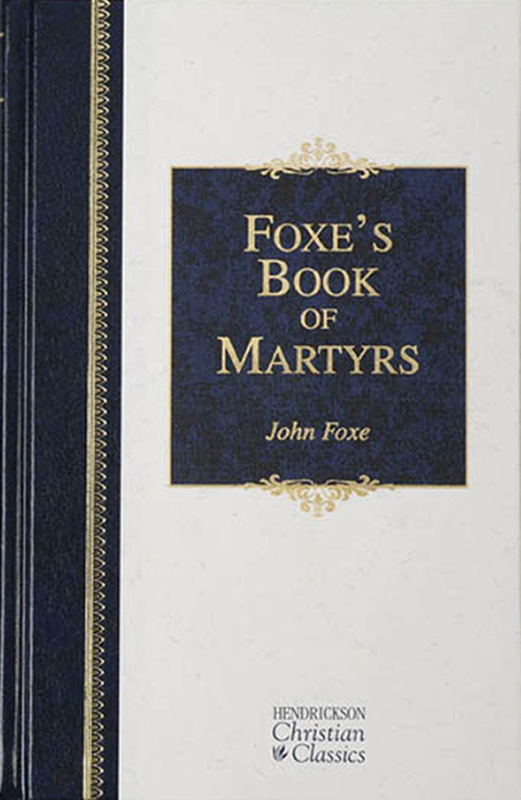 Foxes Book of Martyrs By: John Foxe