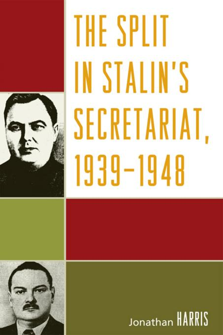 The Split in Stalin's Secretariat, 1939-1948 By: Harris, Jonathan