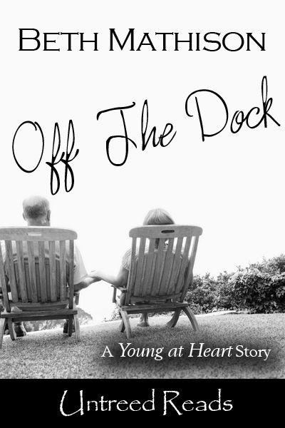 Off the Dock: Young at Heart #1 By: Beth Mathison