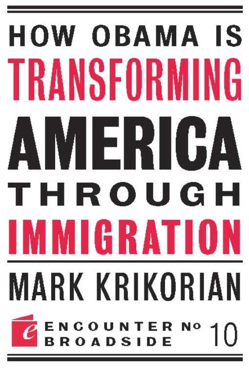 How Obama is Transforming America Through Immigration By: Mark Krikorian