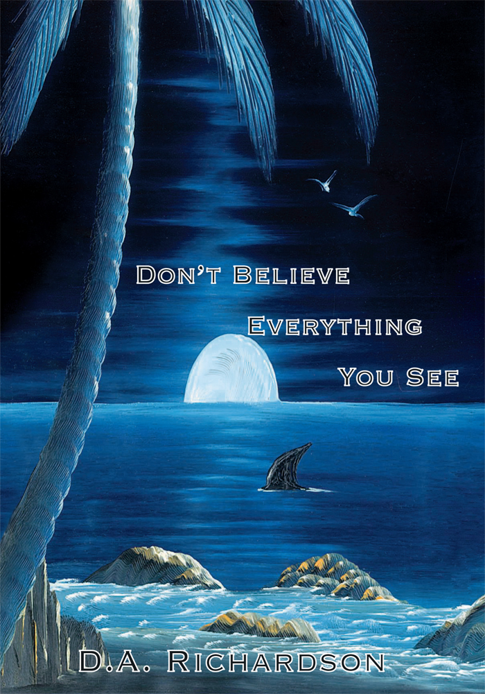 Don't Believe Everything You See By: D. A. Richardson