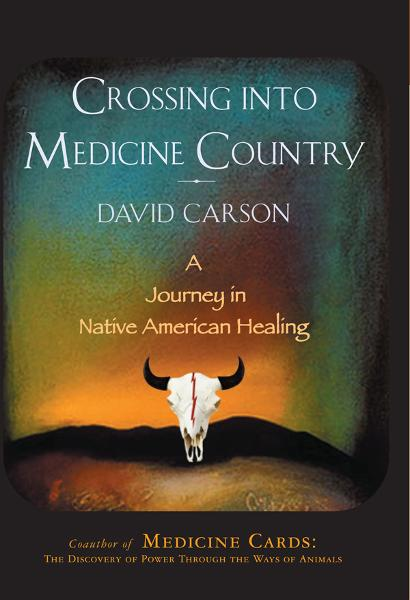 Crossing into Medicine Country: A Journey into Native American Healing