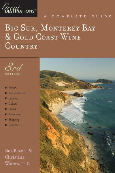 Explorer's Guide Big Sur, Monterey Bay & Gold Coast Wine Country: A Great Destination (Third Edition)  (Explorer's Great Destinations) By: Buz Bezore,Christina Waters