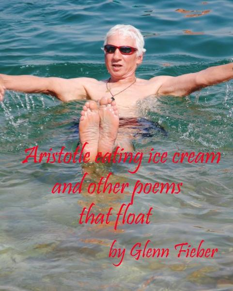 Aristotle eating ice cream and other poems of little gravity By: Glenn Fieber