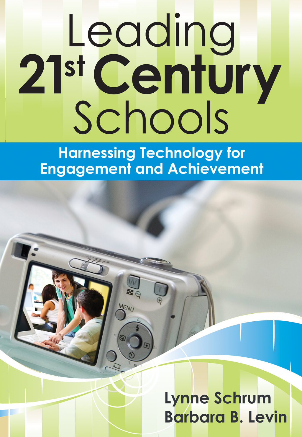 Leading 21st-Century Schools Harnessing Technology for Engagement and Achievement