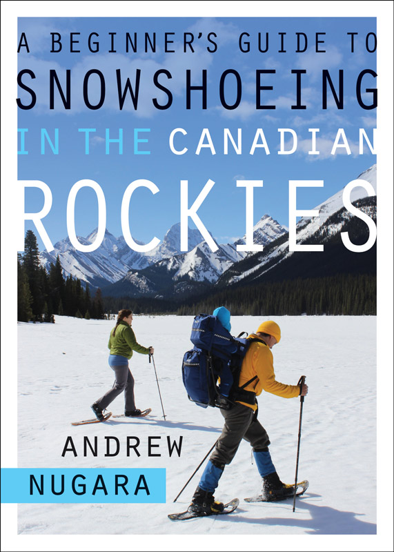 A Beginner's Guide to Snowshoeing in the Canadian Rockies By: Andrew W. Nugara