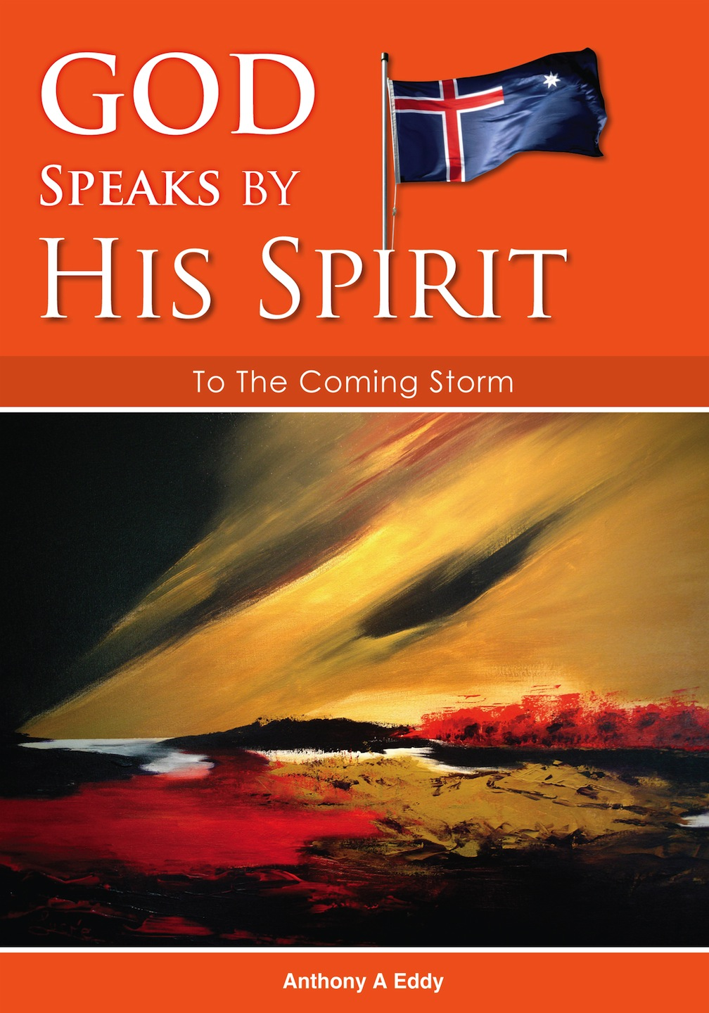 GOD Speaks by His Spirit To The Coming Storm By: Mr Anthony Alan Eddy BSc