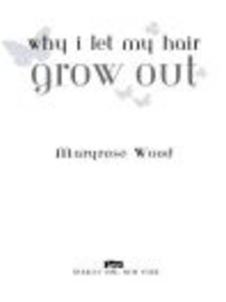 Why I Let My Hair Grow Out By: Maryrose Wood