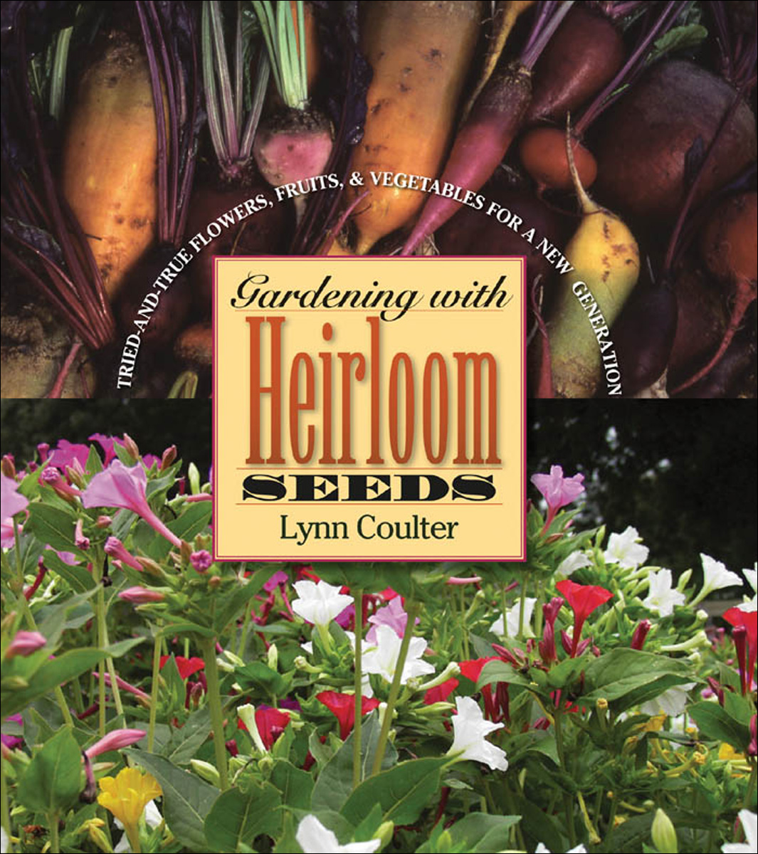 Gardening with Heirloom Seeds By: Lynn Coulter