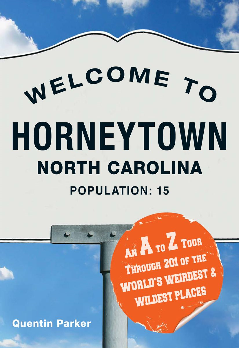 Welcome to Horneytown,  North Carolina,  Population: 15: An insider's guide to 201 of the world's weirdest and wildest places