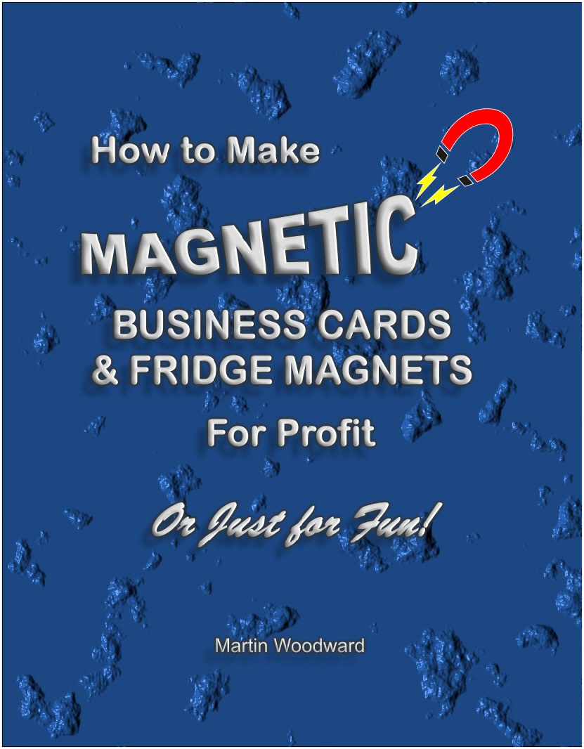 How to Make  Magnetic Business Cards & Fridge Magnets - For Profit or Just for Fun! By: Martin Woodward