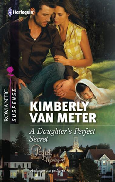 A Daughter's Perfect Secret By: Kimberly Van Meter