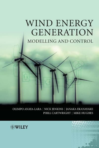 Wind Energy Generation: Modelling and Control By: Janaka Ekanayake,Michael Hughes,Nick Jenkins,Olimpo Anaya-Lara,Phill Cartwright