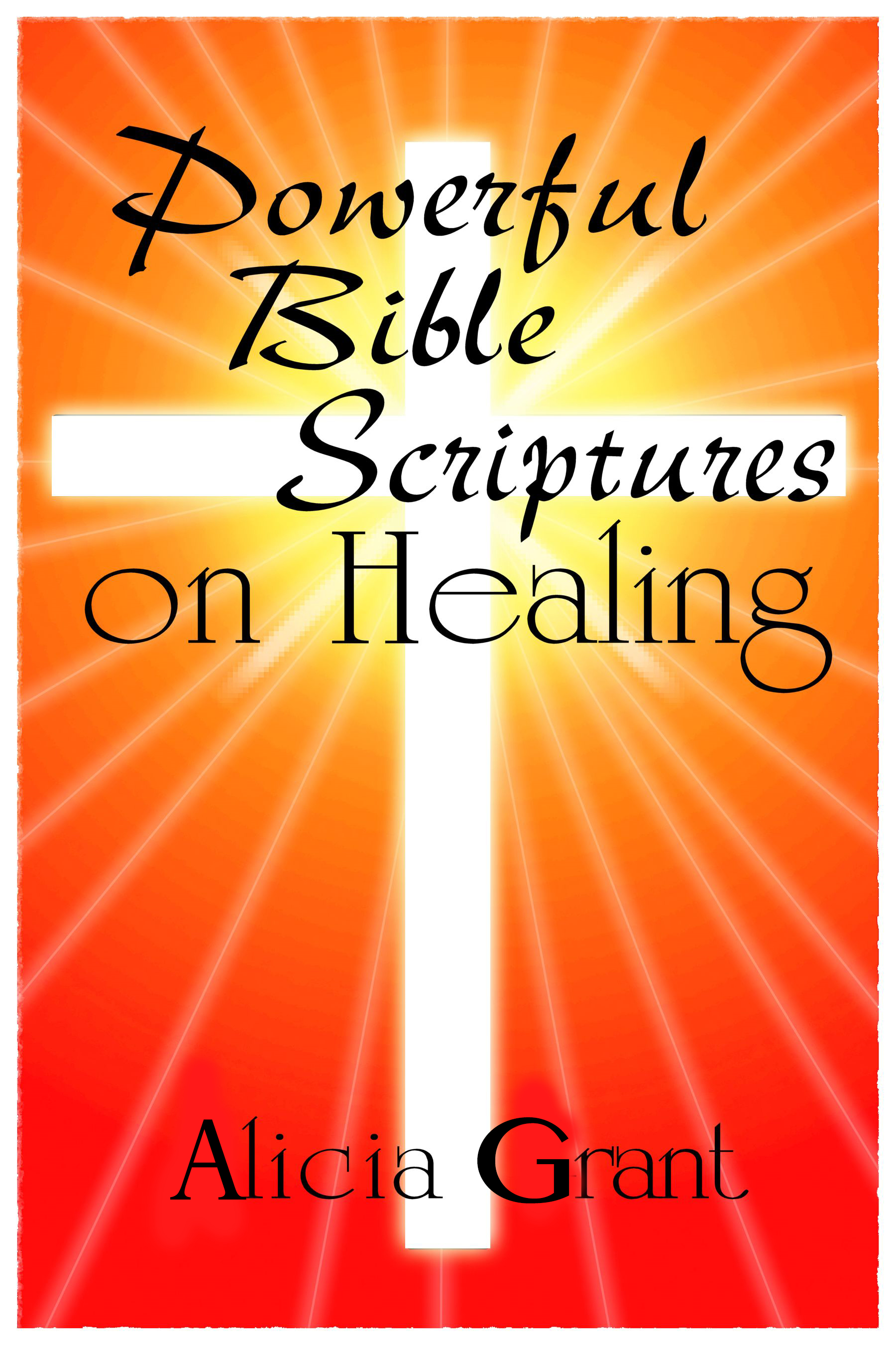 Powerful Bible Scriptures on Healing By: Alicia Grant