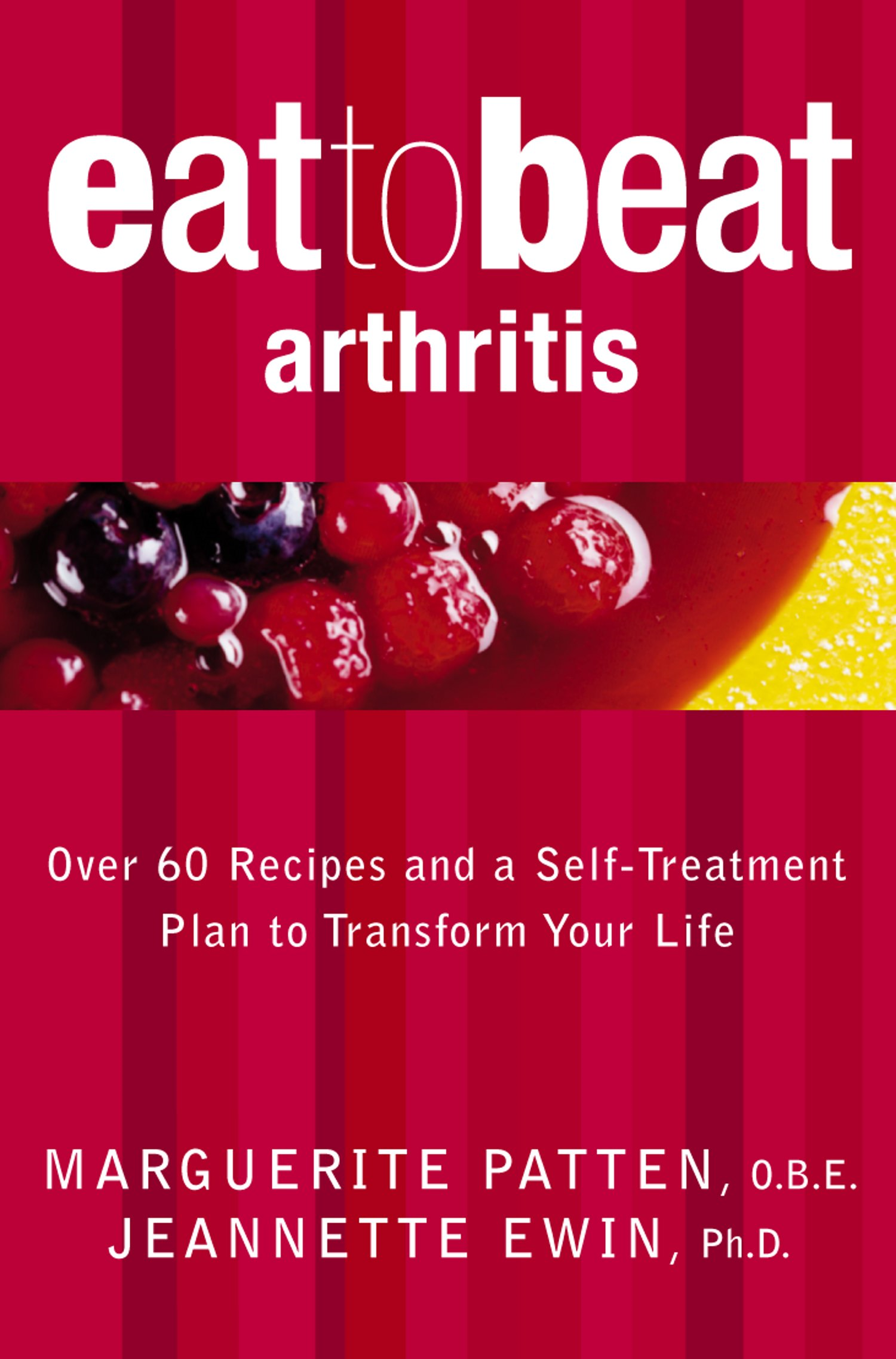 Arthritis: Over 60 Recipes and a Self-Treatment Plan to Transform Your Life (Eat to Beat)