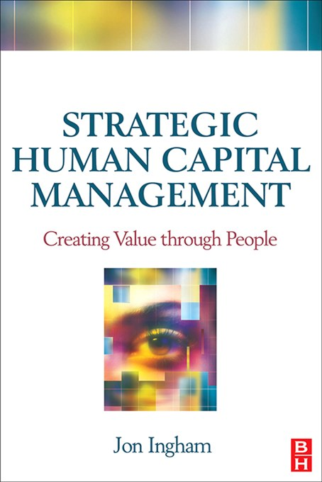 Strategic Human Capital Management By: Jon Ingham