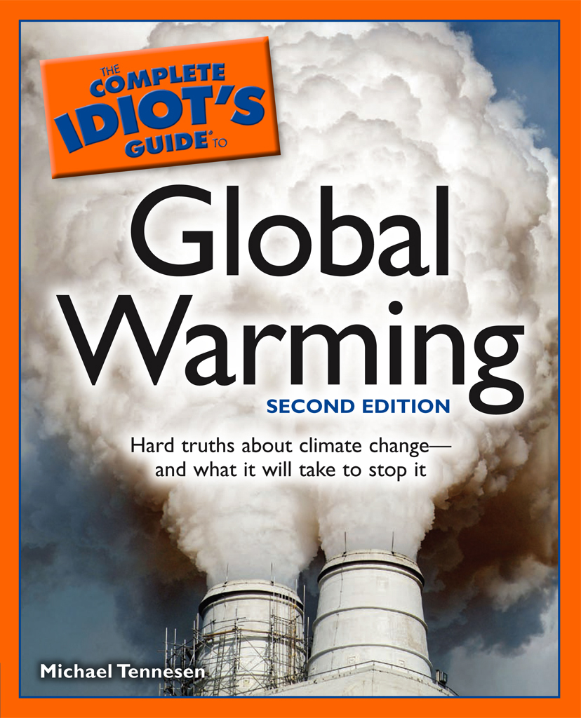 The Complete Idiot's Guide to Global Warming, 2E By: Michael Tennesen