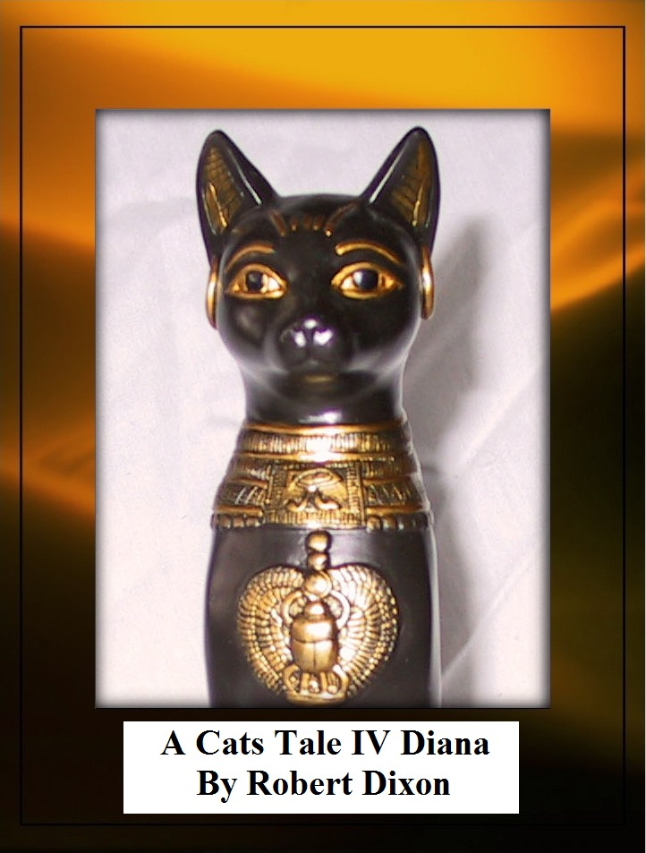 A Cats Tale IV-Diana By: Robert Dixon