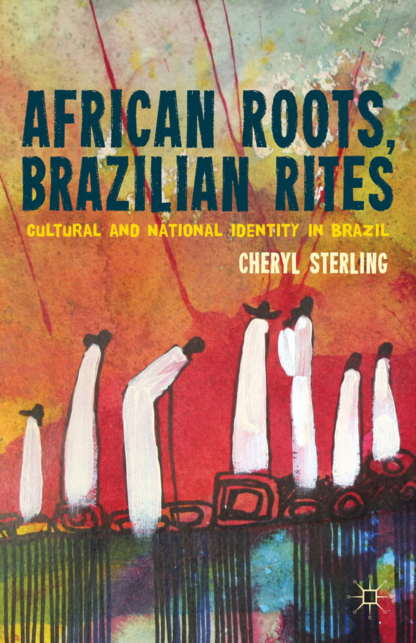 African Roots,  Brazilian Rites Cultural and National Identity in Brazil