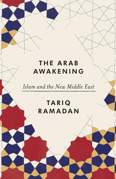 The Arab Awakening Islam and the new Middle East