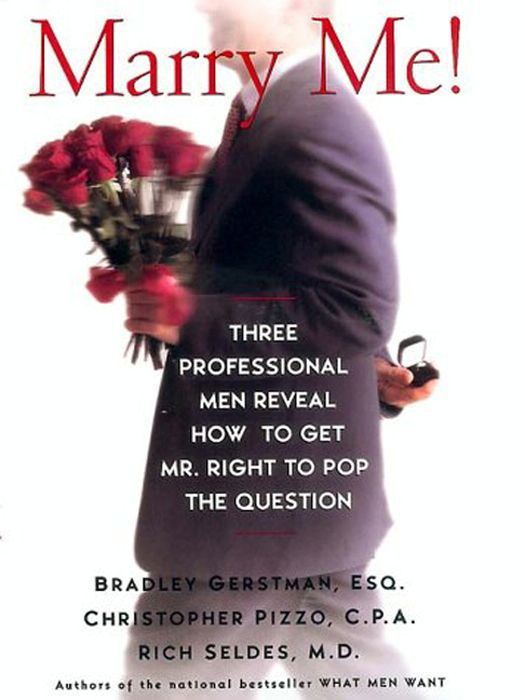 Marry Me! By: Bradley Gerstman,Christopher Pizzo,Rich Seldes