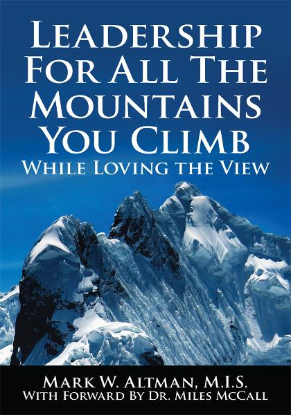 Leadership For All The Mountains You Climb By: Mark W. Altman, M.I.S.
