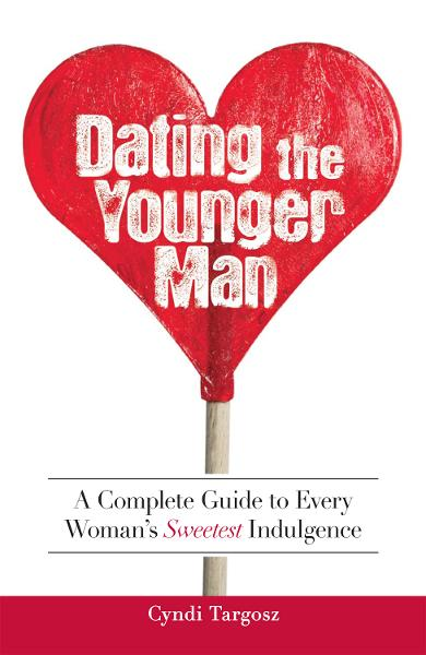 Dating the Younger Man: Guide to Every Woman's Sweetest Indulgence By: Cyndi Targosz