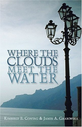 Where the Clouds Meet the Water By: Kimberly E. Contag,James A. Grabowska