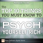 The Top 10 Things You Must Know to Psych Yourself Rich By: Farnoosh Torabi