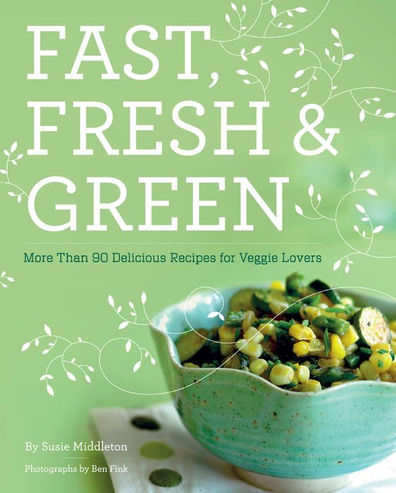 Fast  Fresh  And Green By: Susie Middleton