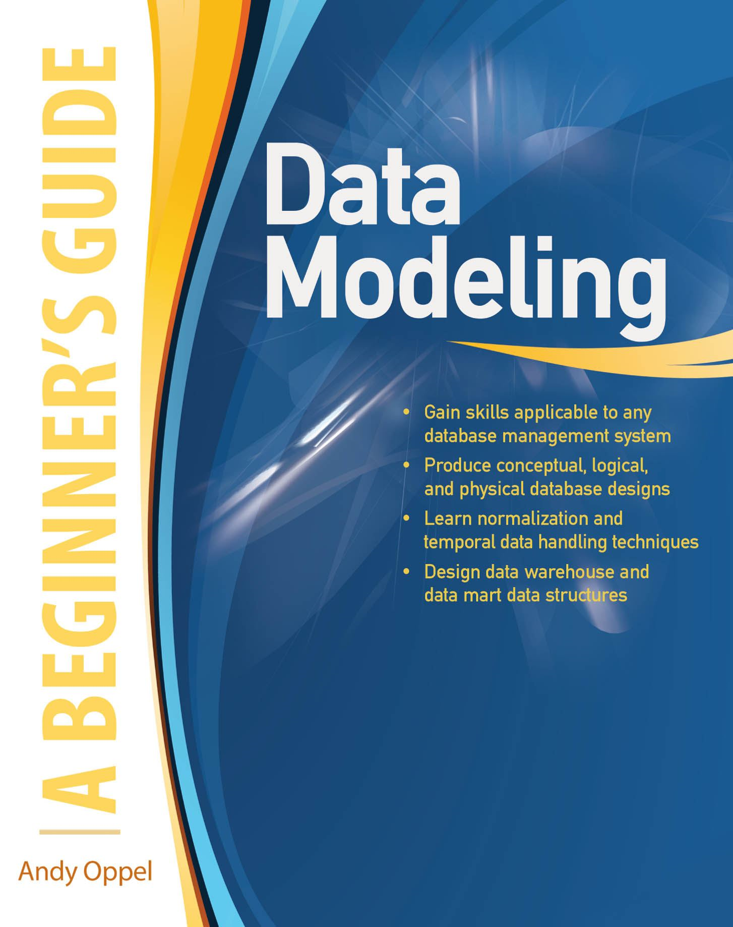 Data Modeling, A Beginner's Guide By: Andy Oppel