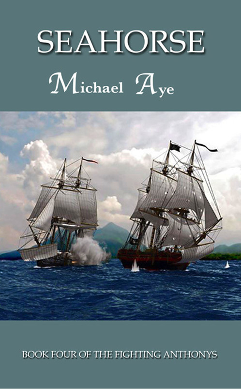 SeaHorse: Book 4 of the Fighting Anthonys By: Michael Aye