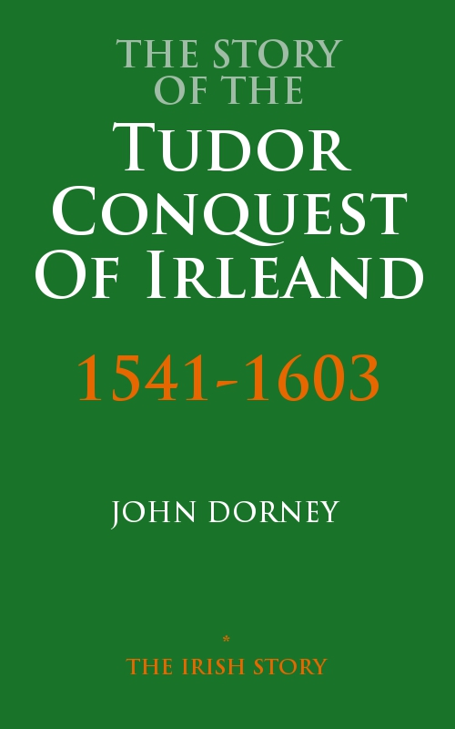 The Story Of The Tudor Conquest Of Ireland, 1541-1603
