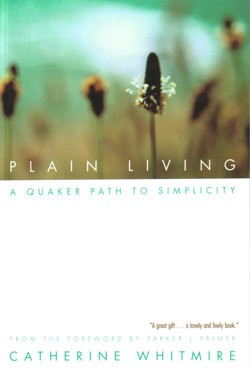 Plain Living: A Quaker Path to Simplicity By: Catherine Whitmire