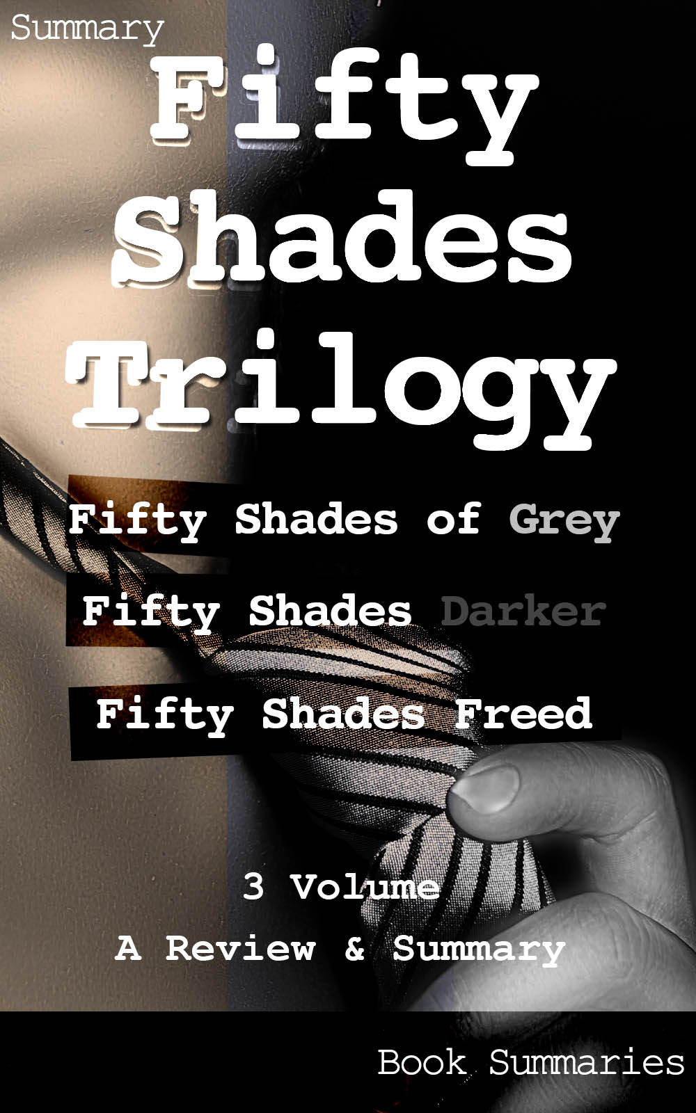 Book Sumaries - Fifty Shades Trilogy: Review of Fifty Shades of Grey, Fifty Shades Darker, Fifty Shades Freed, 3 Volume, A Review & Summary
