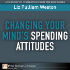 Changing Your Mind's Spending Attitudes By: Liz Weston