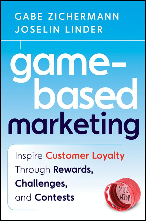 Game-Based Marketing By: Gabe Zichermann,Joselin Linder