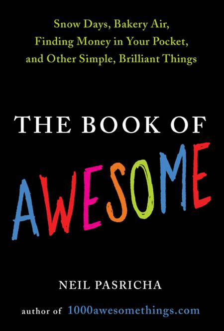 The Book of Awesome By: Neil Pasricha