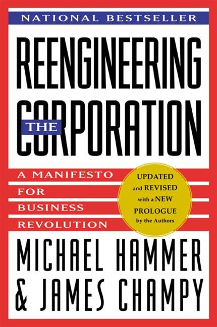 Reengineering the Corporation: Manifesto for Business Revolution, A By: James Champy,Michael Hammer
