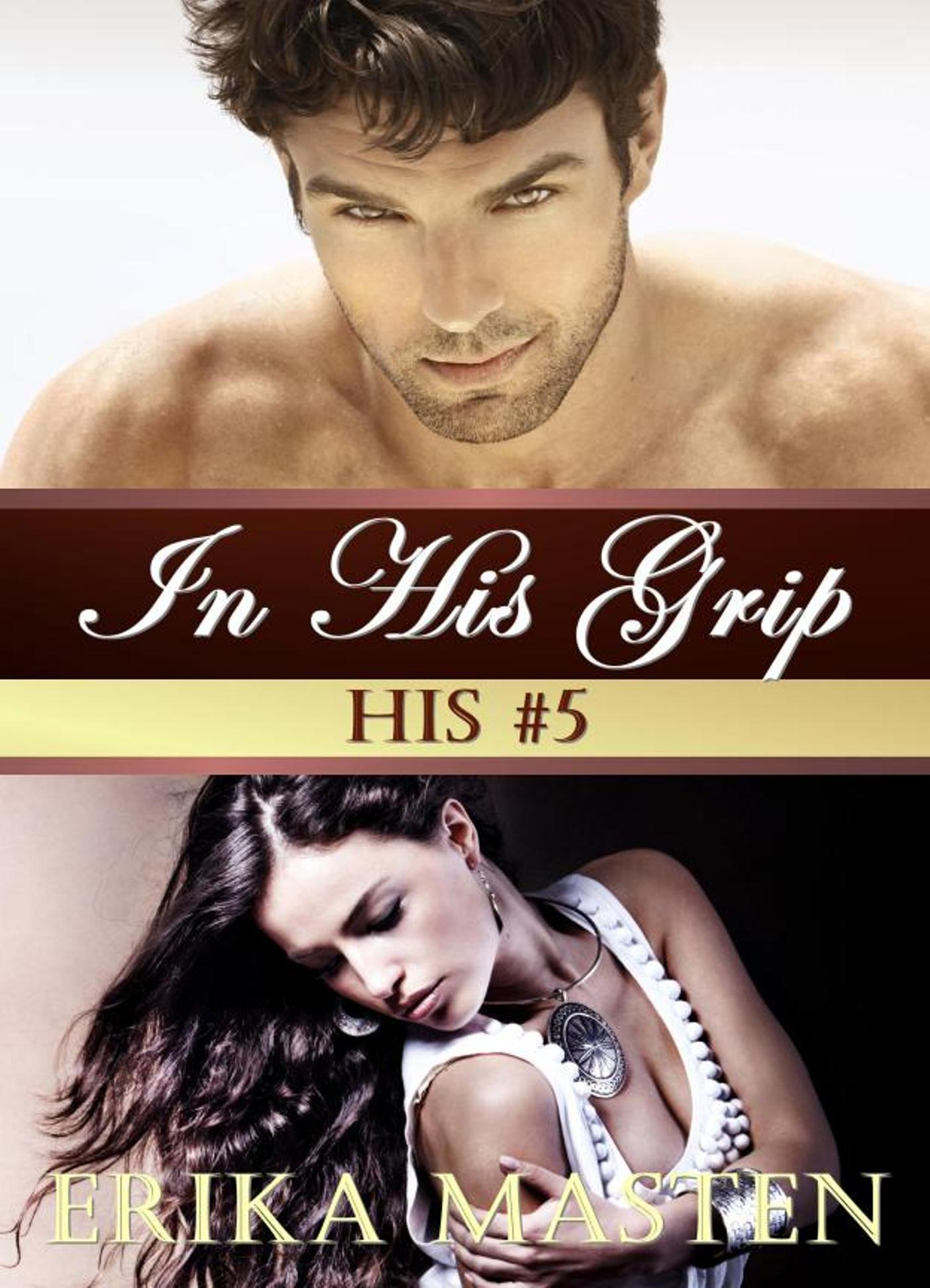 In His Grip: His #5 (A Billionaire Domination Serial)